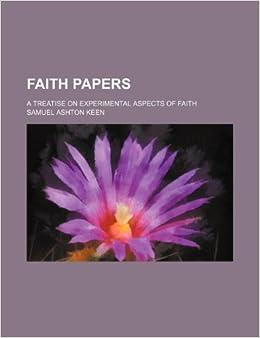 Book Faith Papers: A Treatise on Experimental Aspects of Faith