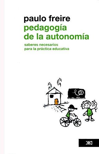Pedagogía de la autonomía: Saberes necesarios para la práctica educativa (Educación) (Spanish Edition)