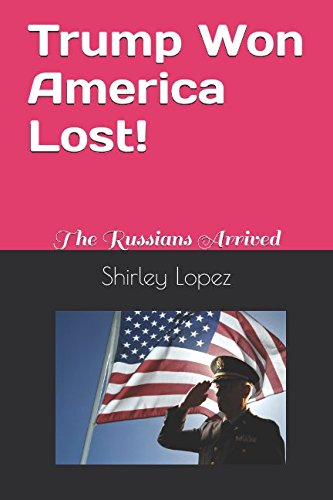 Trump Won America Lost!: The Russians Arrived (P-100)