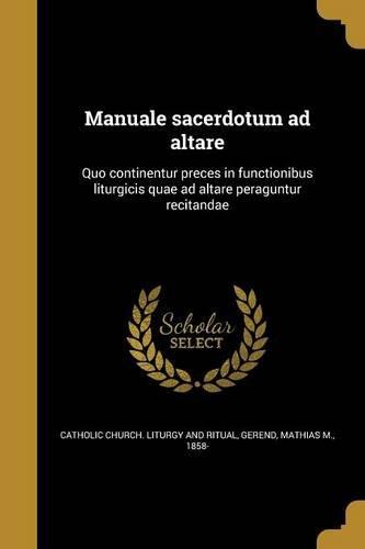 Download Manuale Sacerdotum Ad Altare: Quo Continentur Preces in Functionibus Liturgicis Quae Ad Altare Peraguntur Recitandae (Latin Edition) pdf