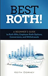 Best Roth! A Beginner's Guide to Roth IRAs, Employer Roth Options, Conversions, and Withdrawals