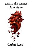 Love & the Zombie Apocalypse (Zombie Apocalypse Trilogy Book 1)