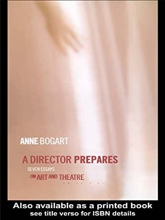 a director prepares seven essays on art and theatre Since that time, directors anne bogart and tina landau have expanded her  notions and adapted them  a director prepares: seven essays on art and  theatre.