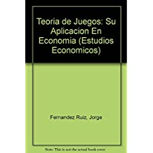Teoria de juegos / Game theory: Su Aplicacion En Economia / Its Application in Economics