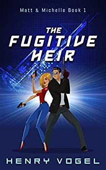 The Fugitive Heir: Matt & Michelle Book 1 (English Edition) por [Vogel, Henry]