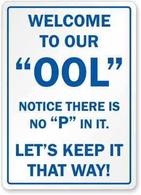 Welcome to our OOL (Notice there's no P in it...) Let's Keep it that way! Sign, 18 x 12 18 x 12 SwimmingPoolSigns