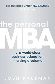 image for The Personal MBA: A World-Class Business Education in a Single Volume by Josh Kaufman (2011-02-01)