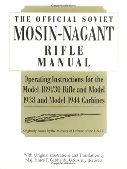 Book Official Soviet Mosin-Nagant Rifle Manual: Operating Instructions for the Model 1891/30 Rifle and Model 1938 and Model 1944 Carbines Originally Issued by the Ministry of Defense of the U.S.S.R.