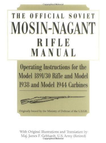 Official Soviet Mosin-Nagant Rifle Manual: Operating Instructions for the Model 1891/30 Rifle and Model 1938 and Model 1944 Carbines Originally Issued by the Ministry of Defense of the U.S.S.R. (Original Mosin Nagant Sniper Rifle For Sale)