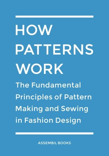 How Patterns Work: The Fundamental Principles of Pattern Making and Sewing in Fashion Design by CreateSpace Independent Publishing Platform