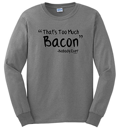 Bacon Themed Gifts Funny Bacon That's Too Much Bacon Said Nobody Ever Long Sleeve T-Shirt Large SpGry (Breakfast Themed Gift Baskets)