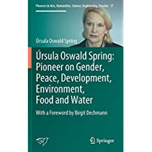 Úrsula Oswald Spring: Pioneer on Gender, Peace, Development, Environment, Food and Water : With a Foreword by Birgit Dechmann