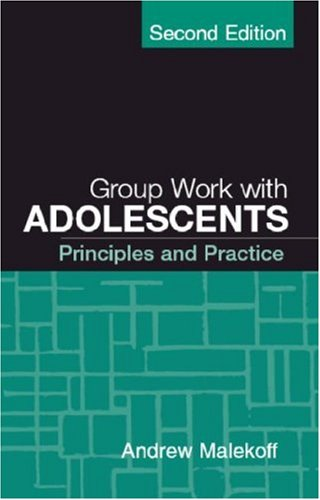 Group Work with Adolescents, Second Edition: Principles and Practice (Clinical Practice with Children, Adolescents, and