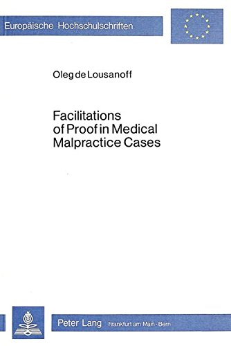 Facilitations of Proof in Medical Malpractice Cases: A Comparative Analysis of American and German Law (Europäische Hochschulschriften/European ./Publications Universitaires Européennes)
