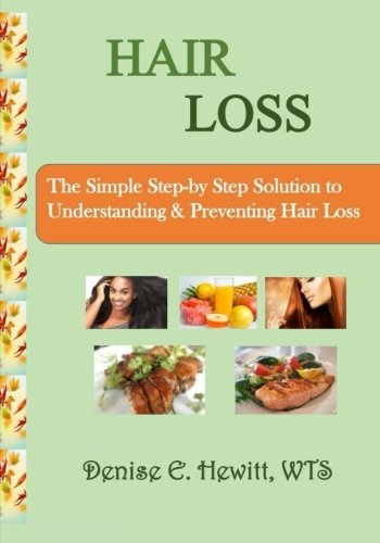 Hair Loss: The Simple Step by Step Solution to Understanding & Preventing Hair Loss