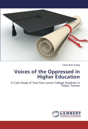 Voices of the Oppressed in Higher Education: A Case Study of Two-Year Junior College Students in Taipei, Taiwan PDF