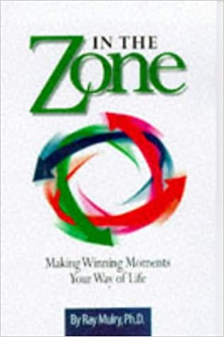 In the Zone: Making Winning Moments Your Way of Life