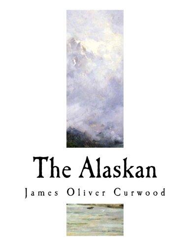 The Alaskan: A Novel of the North (James Oliver Curwood)