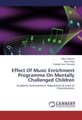 Download Effect Of Music Enrichment Programme On Mentally Challenged Children: Academic Achievement, Adjustment & Level of Consciousness pdf epub