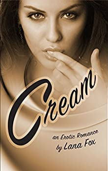 Cream: An Erotic Romance by [Fox, Lana]