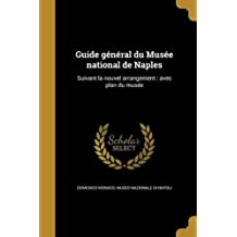 Guide General Du Musee National de Naples: Suivant La Nouvel Arrangement: Avec Plan Du Musee