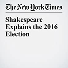 Shakespeare Explains the 2016 Election Other by Stephen Greenblatt Narrated by Corey M. Snow