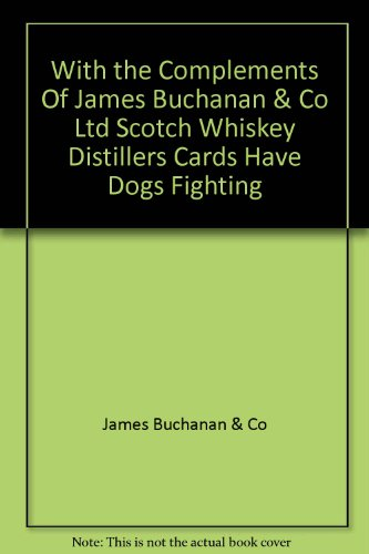 With the Complements Of James Buchanan & Co Ltd Scotch Whiskey Distillers Cards Have Dogs Fighting