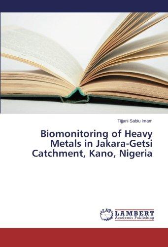 Download Biomonitoring of Heavy Metals in Jakara-Getsi Catchment, Kano, Nigeria PDF