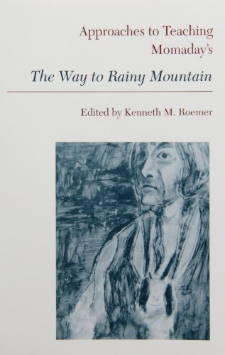 Approaches to Teaching Momaday's the Way to Rainy Mountain (Approaches to Teaching World Literature)
