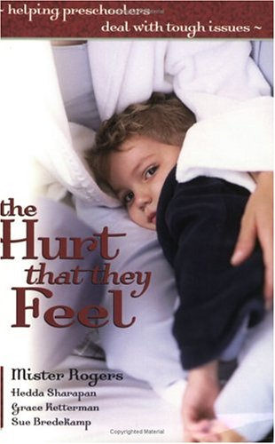 The Hurt That They Feel: Helping Preschoolers Deal With Tough Issues