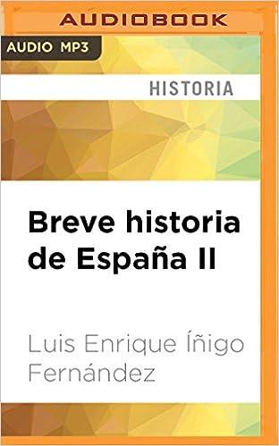 Breve Historia de España II Narración En Castellano : El Camino Hacia La Modernidad: 2: Amazon.es: Fernandez, Luis Enrique, Figueres, Benjamin: Libros