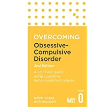 Overcoming Obsessive-Compulsive Disorder, 2nd Edition: A self-help guide using cognitive behavioural techniques