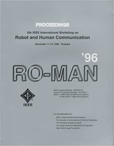 Read online 5th IEEE International Workshop on Robot and Human Communication Ro-Man '96 Tsukuba: November 11-14, 1996 Auditorium, Aist Tsukuba Research Center Tsukuba, Ibaraki, Japan : Proceedings PDF, azw (Kindle), ePub