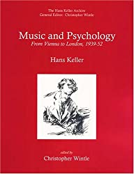 Music and Psychology: From Vienna to London, 1939-1952 (Hans Keller Archive)