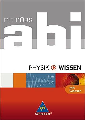 Fit fürs Abi - Ausgabe 2006: Fit fürs Abi - Wissen. Physik