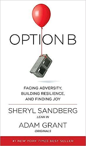 Option B: Facing Adversity, Building Resilience, And Finding Joy: Sheryl  Sandberg, Adam Grant: 9781524732684: Amazon.com: Books