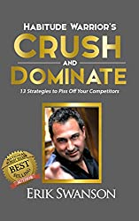 Habitude Warrior's Crush and Dominate: 13 Strategies to Piss Off Your Competitors