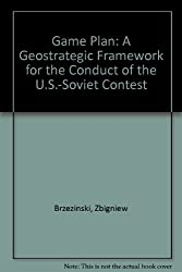 Game Plan: A Geostrategic Framework for the Conduct of the U.S.-Soviet Contest