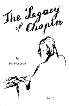 Book The Legacy of Chopin by Jan Holcman (2007-07-01)