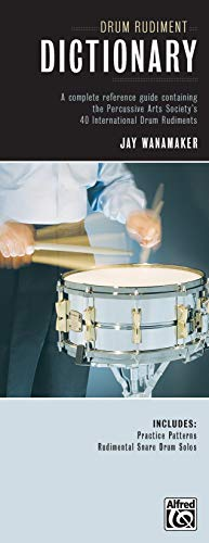 - Drum Rudiment Dictionary: A Complete Reference Guide Containing the Percussive Arts Society's 40 International Drum Rudiments