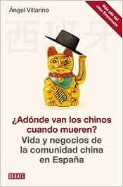 Adónde van los chinos cuando mueren?: Vida y negocios de la comunidad china en España Sociedad: Amazon.es: Villarino, Ángel: Libros