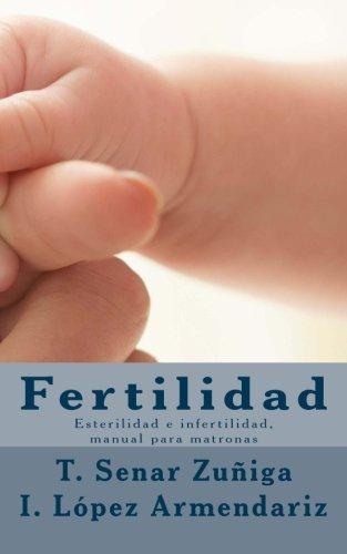 Fertilidad: Esterilidad e infertilidad, manual para matronas (Spanish Edition) [Teresa Senar Zuñiga - Iñaki Lopez Armendariz] (Tapa Blanda)