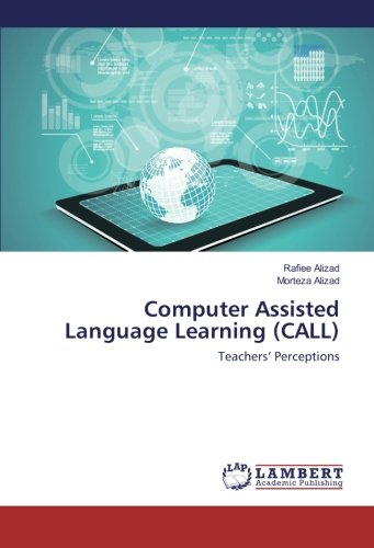 Computer Assisted Language Learning (CALL): Teachers' Perceptions