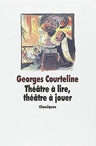 Théâtre à lire, théâtre à jouer par Georges Courteline