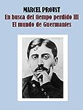 EL MUNDO DE GUERMANTES - EN BUSCA DEL TIEMPO PERDIDO III
