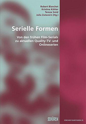 Serielle Formen: Von den frühen Film-Serials zu aktuellen Quality-TV- und Onlineserien (Zürcher Filmstudien)