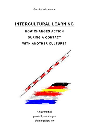 Intercultural learning - how changes action during a contact with another culture? A new method proved by an analyse of an interview row. ebook
