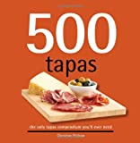 500 Tapas: The Only Tapas Compendium You ll Ever Need (500 Series Cookbooks) (500 Cooking (Sellers))