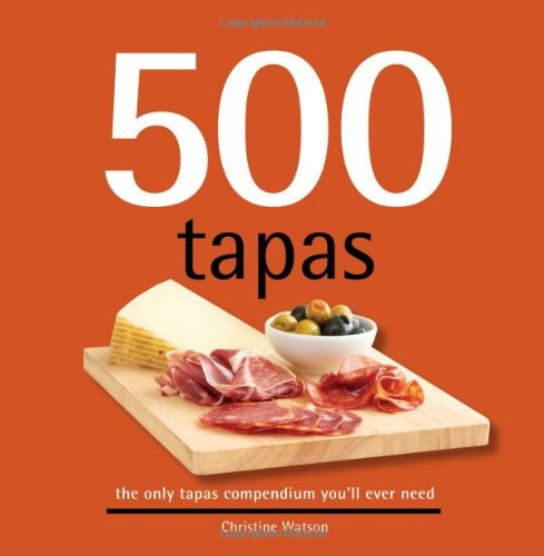 500 Tapas: The Only Tapas Compendium You'll Ever Need (500 Series Cookbooks) (500 Cooking (Sellers)) by Christine Watson