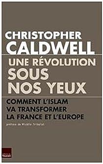 Une révolution sous nos yeux. Comment l'Islam va transformer la France et l'Europe par Caldwell
